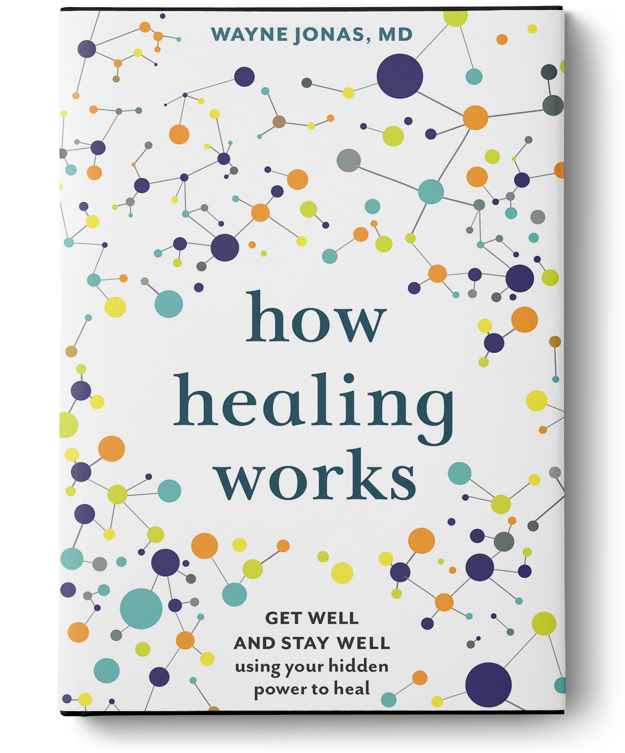 How Healing Works: Get Well and Stay Well Using Your Hidden Power to Heal, by Wayne Jonas M.D.